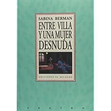 Entre Villa y una mujer desnuda (Teatro) (Spanish Edition)