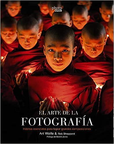 El Arte De La Fotografía  (2ª Edición) por Art Wolfe