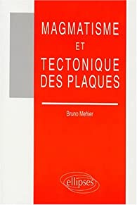 Télécharger Magmatisme et tectonique des plaques PDF En Ligne Gratuitement Bruno Mehier