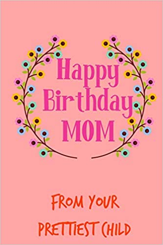 Outstanding Happy Birthday Mom From Your Prettiest Child Pretty Floral Funny Birthday Cards Online Overcheapnameinfo
