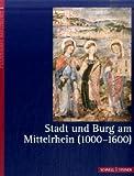 Stadt und Burg Am Mittelrhein (1000 - 1600), Kaiser-Lahme, Angela and Friedhoff, Jens, 3795420725