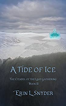 A Tide of Ice (The Citadel of the Last Gathering Book 2) by [Snyder, Erin L.]