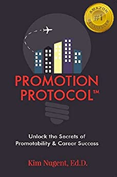 Promotion Protocol: Unlock the Secrets of Promotability & Career Success by [Nugent Ed.D., Kim]