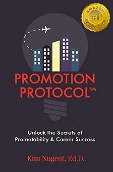Promotion Protocol: Unlock the Secrets of Promotability & Career Success by [Nugent Ed.D., Kim]