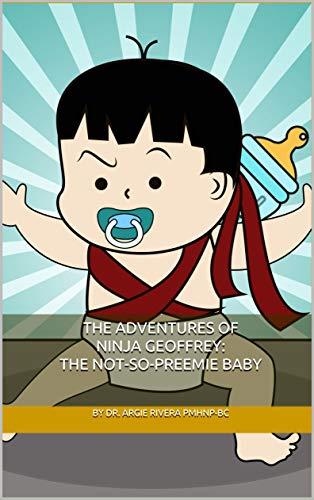 The Adventures of Ninja Geoffrey: The Not-So-Preemie Baby (volume Book 1)