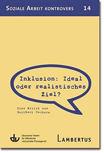 Inklusion: Ideal oder realistisches Ziel?: Eine Kritik von Suitbert Cechura (Soziale Arbeit kontrovers, Band 14)
