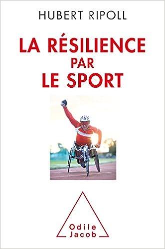 Amazon Fr La Resilience Par Le Sport Surmonter Le