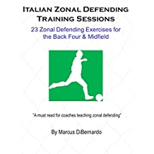Italian Zonal Soccer Defending Training Sessions: 23 Zonal Defending Exercises for the Back Four & Midfield
