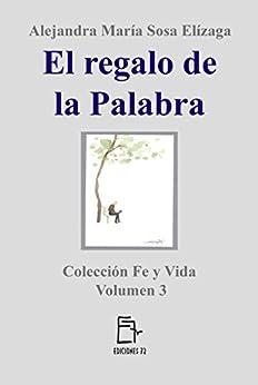 El regalo de la Palabra (Fe y Vida nº 3) de [Sosa Elízaga, Alejandra María]