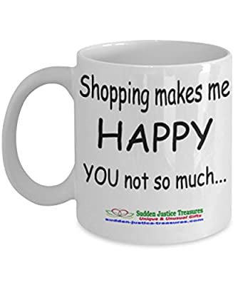 Shopping Makes Me Happy You Not So Much White Mug Unique Birthday, Special Or Funny Occasion Gift. Best 11 Oz Ceramic Novelty Cup for Coffee, Tea, Hot Chocolate Or Toddy
