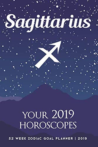 (Sagittarius - Your 2019 Horoscopes: 52 Week Zodiac Goal Planner 2019)