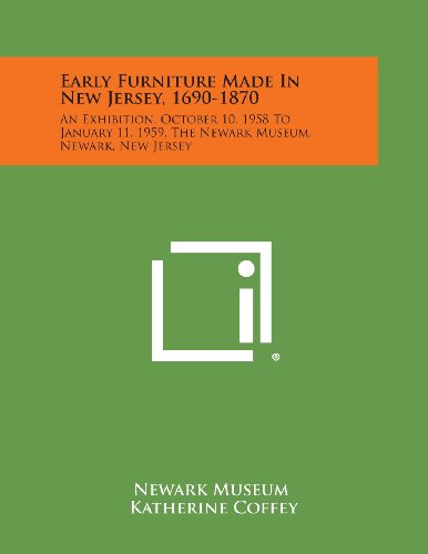 Early Furniture Made in New Jersey, 1690-1870: An Exhibition, October 10, 1958 to January 11, 1959, the Newark Museum, Newark, New Jersey (Stores Newark Furniture)