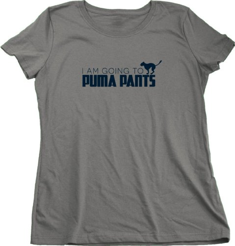 Stop Making Me Laugh, I'm Gonna Puma Pants! Ladies Cut T-shirt Stupid Humor Shirt