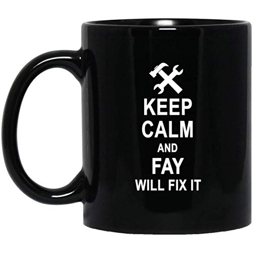 Personalized Name Gifts For Fay - Keep Calm And Fay Will Fix It Coffee Mug For Men Women - Christmas Gag Gift Tea Cup Mugs Black Ceramic 11 Oz]()