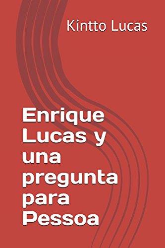 Enrique Lucas y una pregunta para Pessoa (Spanish Edition)