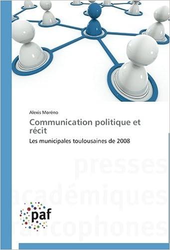 En ligne téléchargement gratuit Communication politique et récit: Les municipales toulousaines de 2008 pdf, epub ebook