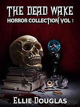 The Dead Wake Horror Collection Vol 1 by [Douglas, Ellie]