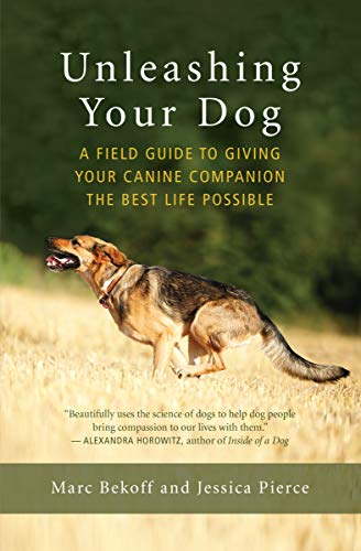 Unleashing Your Dog: A Field Guide to Giving Your Canine Companion the Best Life Possible por Marc Bekoff,Jessica Pierce