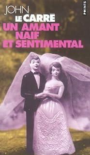 Un amant naïf et sentimental  : roman, Le Carré, John
