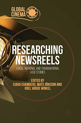 Researching Newsreels: Local, National and Transnational Case Studies (Global Cinema) (Gaumont Cinema)