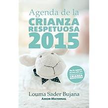 Agenda de la Crianza Respetuosa 2015: Organización e inspiración para madres (Volume 2) (Spanish Edition) by Louma Sader Bujana DDS (2014-12-03)