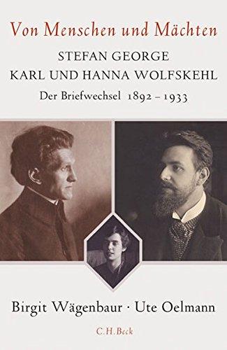 Von Menschen und Mächten: Stefan George - Karl und Hanna Wolfskehl