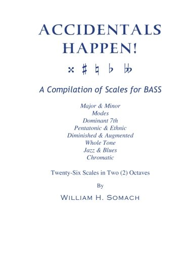 - ACCIDENTALS HAPPEN! A Compilation of Scales for Double Bass in Two Octaves: Major & Minor, Modes, Dominant 7th, Pentatonic & Ethnic, Diminished & Augmented, Whole Tone, Jazz & Blues, Chromatic