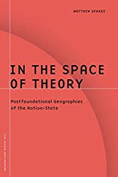 In the Space of Theory: Postfoundational Geographies of the Nation-State (Barrows Lectures)