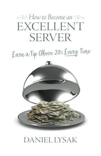 How to Become an Excellent Server: Earn a Tip Above 20% Every Time