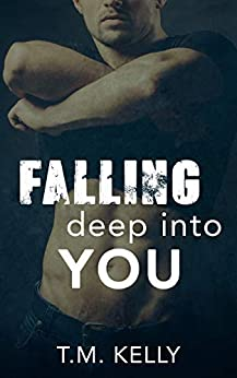 Falling Deep Into You (Falling Deep Into You Trilogy Book 1) by [Kelly, T.M.]
