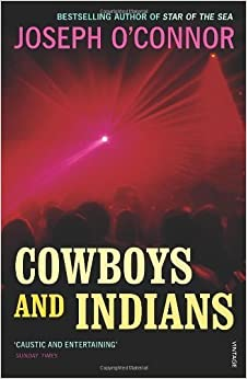 Cowboys And Indians by O'Connor, Joseph (2008)
