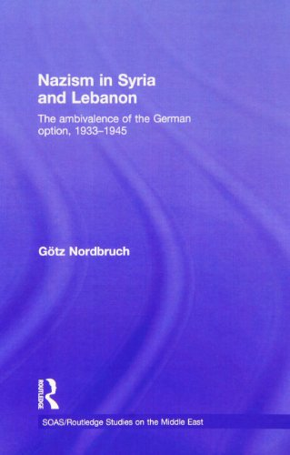 Nazism in Syria and Lebanon: The Ambivalence of the German Option, 1933-1945