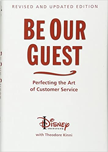 Be Our Guest: Perfecting the Art of Customer Service (Disney