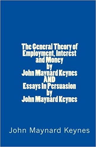 the general theory of employment interest and money by john  the general theory of employment interest and money by john nard keynes and essays in persuasion by john nard keynes john nard keynes