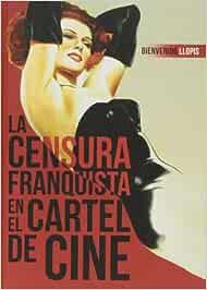 La Censura Franquista En El Cartel De Cine: Amazon.es ...