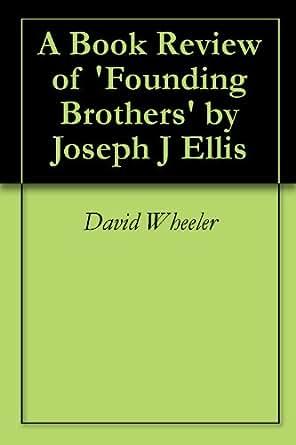 founding brothers joseph ellis thesis Joseph ellis in 2007 born: joseph john ellis founding brothers: the revolutionary generation essays 1776.
