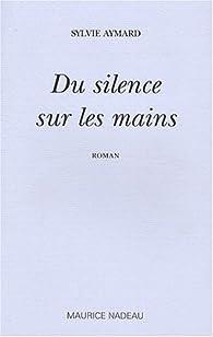 Du silence sur les mains par Sylvie Aymard