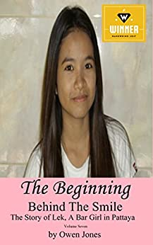 The Beginning: Behind The Smile - The Story of Lek, a Bar Girl in Pattaya by [Jones, Owen]