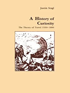 A History of Curiosity: The Theory of Travel 1550-1800 (Studies in Anthropology and History Book 13)