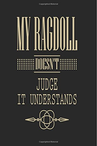 Read Online My Ragdoll Doesn't Judge It Understands: Cat Journal, Blank Lined Journal Notebook, 6 x 9 (Journals To Write In) ebook