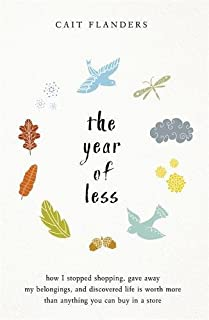 Book Cover: The Year of Less: How I Stopped Shopping, Gave Away My Belongings, and Discovered Life Is Worth More Than Anything You Can Buy in a Store