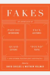 """Fakes: An Anthology of Pseudo-Interviews, Faux-Lectures, Quasi-Letters, """"Found"""" Texts, and Other Fraudulent Artifacts Kindle Edition"""