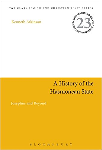 A History of the Hasmonean State: Josephus and Beyond (Jewish and Christian Texts) by T&T Clark