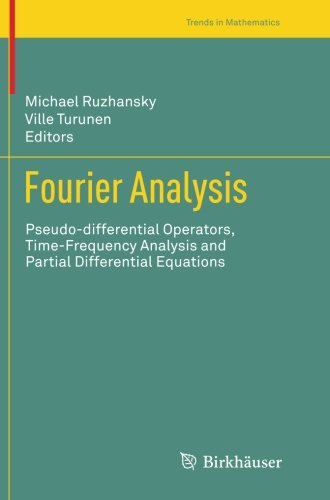 Fourier Analysis: Pseudo-differential Operators, Time-Frequency Analysis and Partial Differential Equations (Trends in M
