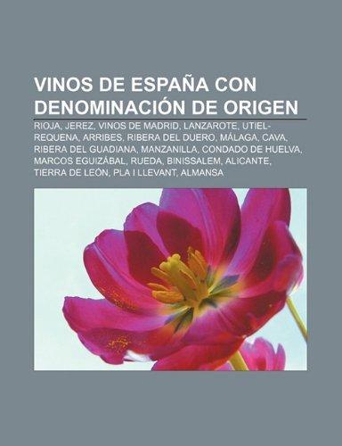 Vinos de Espana Con Denominacion de Origen: Rioja, Jerez, Vinos de Madrid, Lanzarote, Utiel-Requena, Arribes, Ribera del...