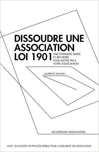 Amazon Fr Dissoudre Une Association Loi 1901 Une Formalite Simple Et Securisee Pour Mettre Fin A Votre Association Samuel Laurent Livres