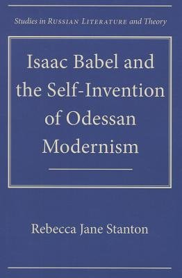 Read Online [(Isaac Babel and the Self-Invention of Odessan Modernism)] [Author: Rebecca Jane Stanton] published on (January, 2013) pdf