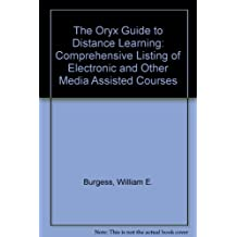 The Oryx Guide to Distance Learning: A Comprehensive Listing of Electronic and Other Media-Assisted Courses