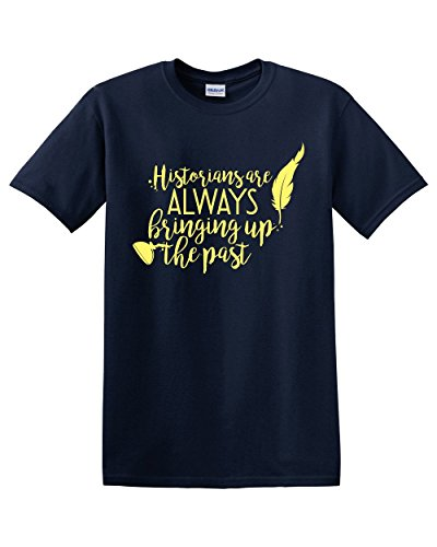 Historians are Always Bringing up The Past History Facts Museum Teacher Professor Sarcastic Sarcasm Old Funny Men's Adult Graphic Tee Humor Pun T-Shirt Apparel (Medium) -