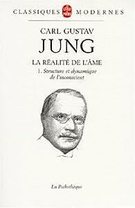 La Réalité de l'âme 01 : Structure et dynamique de l'inconscient par Carl Gustav Jung
